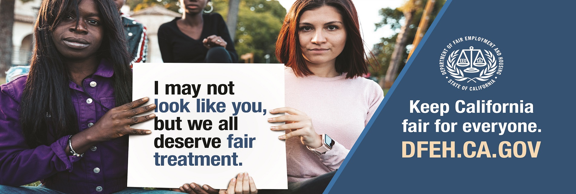 I may not look like you but we all deserve fair treatment. Keep California fair for everyone.